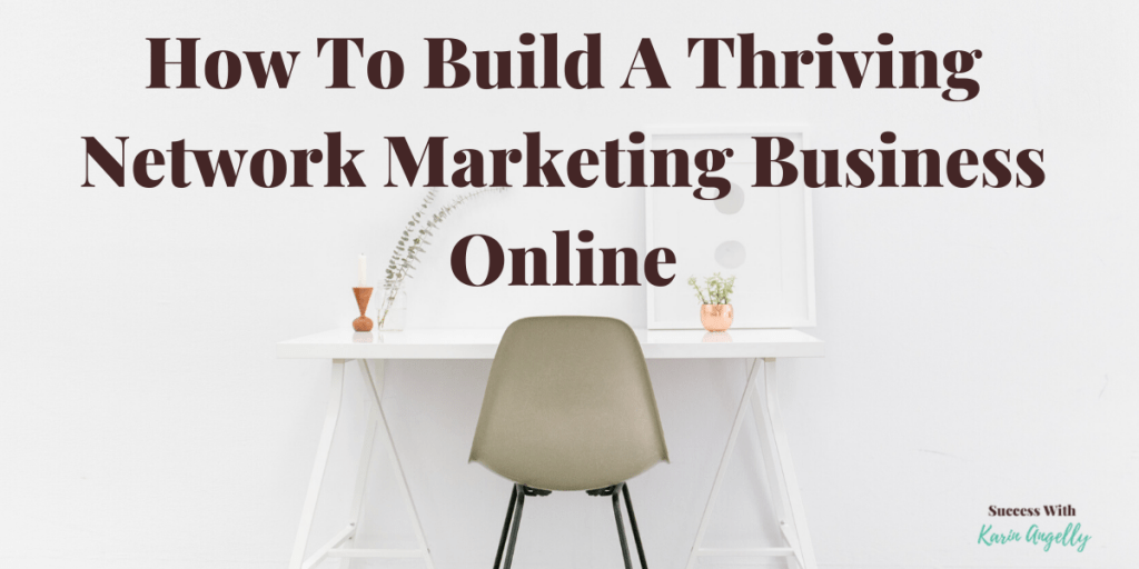 How To Build A Thriving Network Marketing Business Online