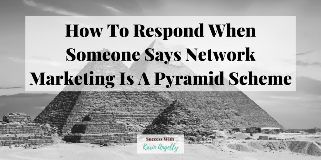 How To Respond When Someone Says Network Marketing Is A Pyramid Scheme