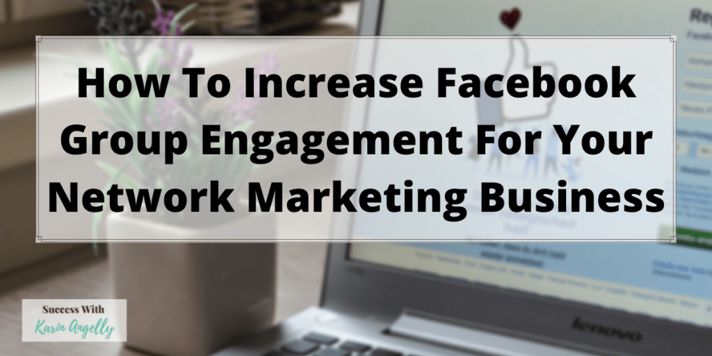 How To Increase Facebook Group Engagement For Your Network Marketing Business